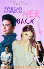 Make Her Back (A JaDine Fan-fictional Story) [ON-HOLD] by acxfxg_