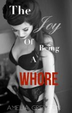 The Joy Of Being A Whore  by AmeliaGreyson