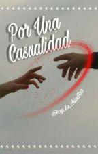 Por una casualidad by soy_la_chinitaa