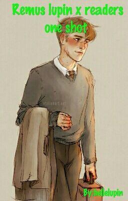 remus lupin x reader oneshots - ·︻̷̿┻̿═━一 - Wattpad