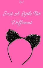 Just A Little Different (First Book In The Different Series) by _Stars-Aligned_