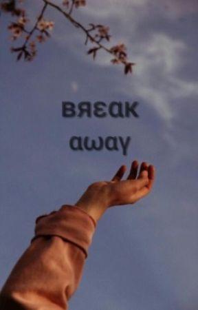 Break Away by Weirder_Things06
