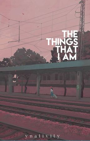 The Things that I Am by ynativity