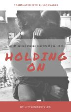 Holding On (A Harry Styles Love Story) by LittleMrsStyles