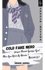 Cold Fake Nerd ~hiat~ by Anggun_Queena