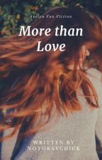 More Than Love | Avelyn Fan Fiction by NotOkayChick