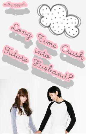 My Long Time Crush to Future Husband?! by writer-nim