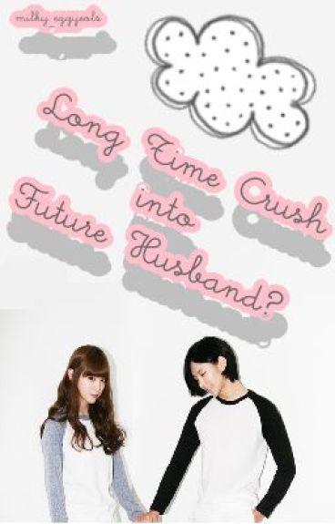 My Long Time Crush to Future Husband?!