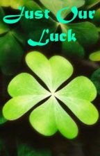 Just Our Luck (A One Direction Fan-Fic) by KammySarg