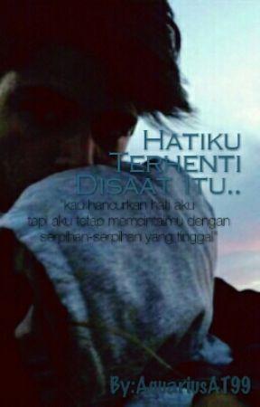 Hatiku Terhenti Disaat Itu.. by AquariusAT99