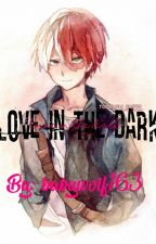 Love In The Dark {Shoto Todoroki x Reader} by babywolf163