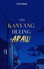 Ang Kanyang Huling Araw   by toldyminds