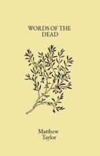 Words Of The Dead- Words Of The Living- #Wattys2018 by matt7133