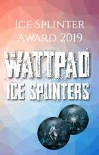 Wattpads Ice Splinter Award 2019 (#iceSplinters19) by icesplintersDE
