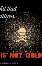 All That Glitters Is Not Gold by SJMbooks4life