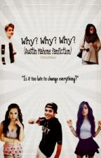 Why? Why? Why? (Austin Mahone fanfic) by iFearlessMahone