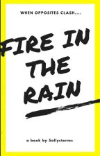 Fire In The Rain [ON HOLD] by Sallie_xo2