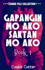 Gapangin mo ako Saktan mo ako Book 1 by CookieCutter2017
