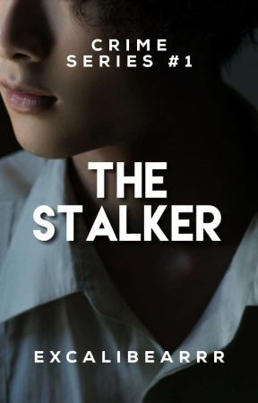 The Stalker (COMPLETED)  by MsCalibear