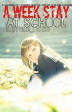 A Week Stay At School by Sapphire_Otaku