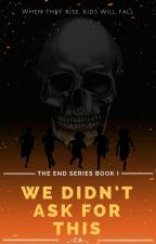 We Didn't Ask For This (#wattys2018) by _-CA-_