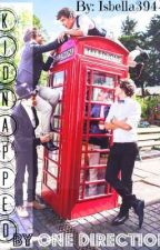 Kidnapped by ONE DIRECTION! (a One Direction fan-fiction) by Isbella2394