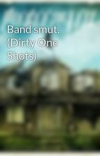 Band smut. (Dirty One Shots) by julia_ptvlover