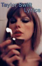 Taylor Swift Lyrics (Completed) by xxxCassandraJoyxxx