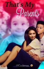 That's My Parent's -KATHNIEL by kiimcheese