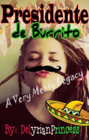Presidente de Burrito: A Very Meaty Legacy by DelyrianPrincess
