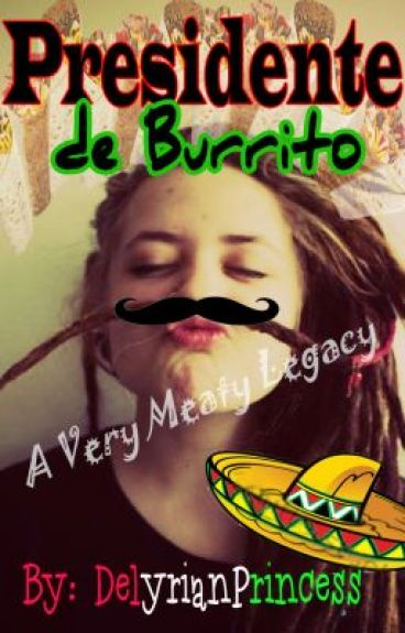 Presidente de Burrito: A Very Meaty Legacy by DelyrianPrincess