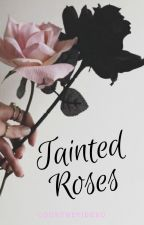 Tainted Roses - Coming Soon by CourtneyJDBxo