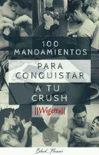 100 Mandamientos Para Conquistar A Tu Crush || Wigetta by xxBlack_Flowersxx