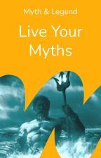 Live your Myth by mythandlegend