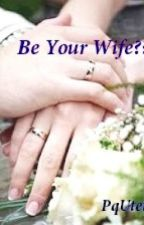 Be Your Wife?? by Pq_utet