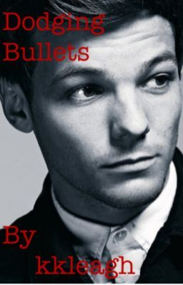 Dodging Bullets (Louis Tomlinson Fan Fiction)
