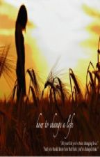 How to change a life by auroradavis16