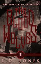 The Blood Wolves [The Eldenarian Artifacts | Volume 3] by ProjectPr1de