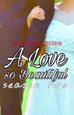 A Love So Beautiful (Season 2) by iamforeverstupid
