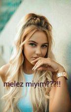 melez miyim ???!! by melikekoyuncu756