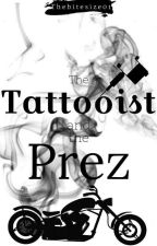 The Tattooist and The Prez {Book 2 } by Thebitesize01