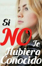 Si No Te Hubiera Conocido [Cristiana] by ConejitaEscritora