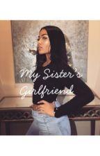 My Sister's Girlfriend  by ShayySlayss123