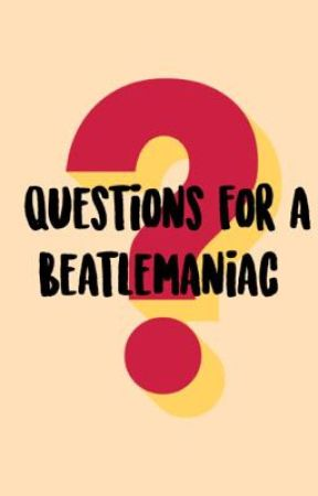Questions for a Beatlemaniac by ohmyluck