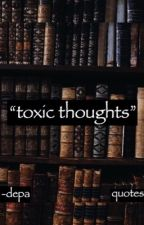 """""""toxic thoughts"""" // quotes by Jilicous"""