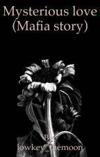 Mysterious love (Mafia story) by lowkey_themoon