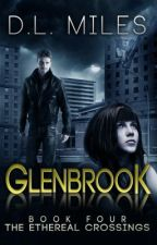 Glenbrook (The Ethereal Crossings, #4) by dlmiles