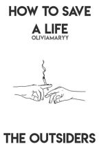 How To Save A Life   The Outsiders by oliviamaryy