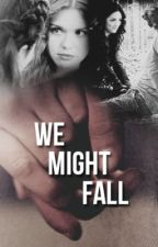 We Might Fall by ezrias