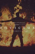 Invictus - Entre o Amor e o Fogo (2020) by AhriPinheiro